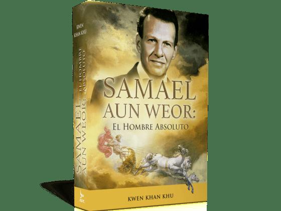 Samael Aun Weor: el Hombre AbsolutoSamael Aun Weor: el Hombre Absoluto - Kwen Khan Khu